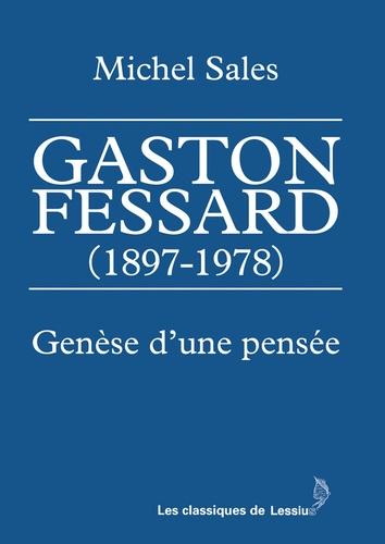 Michel Sales - Gaston Fessard (1897-1978) - Genèse d'une pensée.