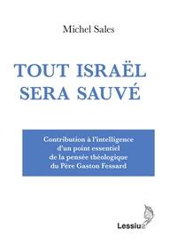 Michel Sales - Tout Israël sera sauvé - Contribution à l'intelligence d'un point essentiel de la pensée théologique du Père Gaston Fessard.