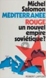 Michel Salomon - Méditerranée rouge - Un nouvel empire soviétique ?.