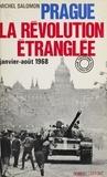 Michel Salomon - Prague, la révolution étranglée - Janvier-août 1968.