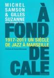 Michel Samson et Gilles Suzanne - A fond de cale - Un siècle de jazz à Marseille 1917-2011.