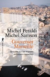 Michel Samson et Michel Peraldi - Gouverner Marseille - Enquête sur les mondes politiques marseillais.