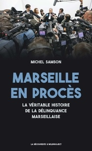 Michel Samson - Marseille en procès - La véritable histoire de la délinquance marseillaise.