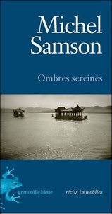 Michel Samson - Ombres sereines.