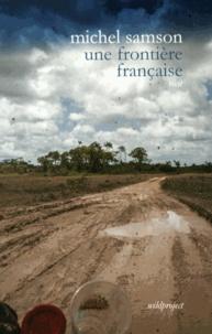 Michel Samson - Une frontière française - Remonter l'Oyapock.