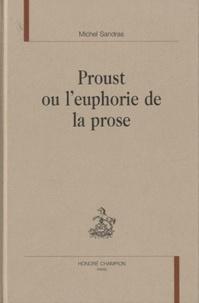 Michel Sandras - Proust ou l'euphorie de la prose.