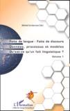 Michel Santacroce - Faits de langue - Faits de discours, Données, processus et modèles, Qu'est-ce qu'un fait linguistique ? - Volume 1.