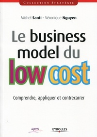 Michel Santi et Véronique Nguyen - Le business model du low cost - Comprendre, appliquer et contrecarrer.