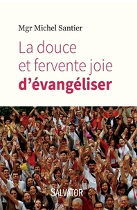 Michel Santier - La douce et fervente joie d'évangéliser.