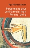 Michel Santier - Personne ne peut venir à moi si mon Père ne l'attire - Le discours du pain de vie.