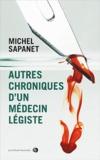 Michel Sapanet - Autres chroniques d'un médecin légiste.