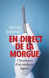 Michel Sapanet - En direct de la morgue - Chroniques d'un médecin légiste.