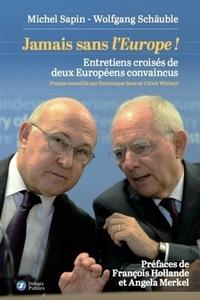 Michel Sapin et Wolfgang Schäuble - Jamais sans l'Europe ! - Entretiens croisés de deux Européens convaincus.