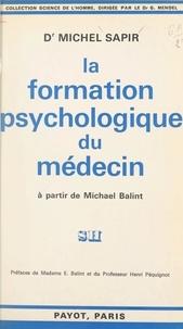 Michel Sapir et Enid Balint - La formation psychologique du médecin - À partir de Michael Balint.