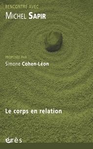 Michel Sapir et Simone Cohen-Léon - Rencontre avec Michel Sapir : Le corps en relation.