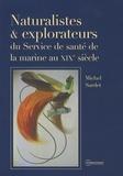 Michel Sardet - Naturalistes et explorateurs du Service de santé de la marine au XIXe siècle.