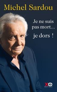 Michel Sardou - Je ne suis pas mort... je dors ! - Autobigraphie.