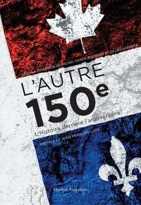 Michel Sarra-Bournet et Gilles Laporte - L'Autre 150e - L'Histoire derrière l'anniversaire.