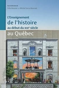 Michel Sarra-Bournet et Félix Bouvier - L'enseignement de l'histoire au début du XXIe siècle au Québec.