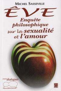 Michel Sasseville - Eve - Enquête philosophique sur la sexualité et l'amour.
