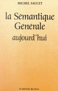 Michel Saucet - La sémantique générale aujourd'hui.