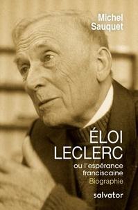 Michel Sauquet - Eloi Leclerc ou l'espérance franciscaine.