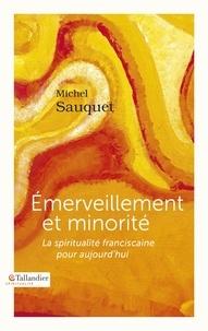 Michel Sauquet - Emerveillement et minorité - La spiritualité franciscaine pour aujourd'hui.