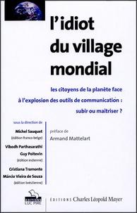 Michel Sauquet - L'idiot du village mondial - Les citoyens de la planète face à l'explosion des outils de communication : subir ou maîtriser.