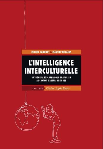 Michel Sauquet et Martin Vielajus - L'intelligence interculturelle - 15 thèmes à explorer pour travailler au contact d'autres cultures.