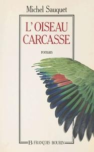 Michel Sauquet - L'oiseau-carcasse.