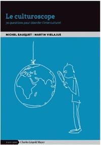 Michel Sauquet et Martin Vielajus - Le culturoscope - 70 questions pour aborder l'interculturel.