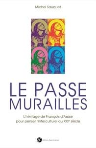 Le passe-murailles - François dAssise : un héritage pour penser linterculturel au XXIe siècle.pdf
