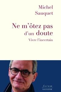 Michel Sauquet - Ne m'ôtez pas d'un doute.