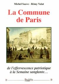 Michel Sauve et Rémy Valat - La Commune de Paris - De l'effervescence patriotique à la Semaine sanglante.