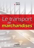 Michel Savy - Le transport de marchandises.