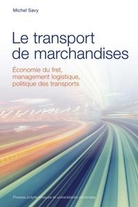 Michel Savy - Le transport de marchandises - Economie du fret, management logistique, politique des transports.