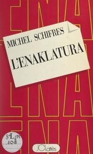 Michel Schifres - L'Énaklatura.