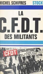 Michel Schifres et Claude Glayman - La CFDT des militants.