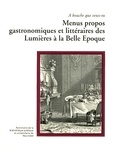 Michel Schlup et Jean Borie - A bouche que veux-tu - Menus propos gastronomiques et littéraires des Lumières à la Belle Epoque.
