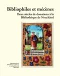 Michel Schlup et Pierre-André Bersier - Bibliophiles et mécènes - Deux siècles de donations à la Bibliothèque de Neuchâtel.