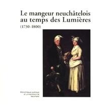 Michel Schlup - Le mangeur neuchâtelois au temps des Lumières (1730-1800).