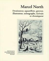 Michel Schlup et Anne-Lise Grobéty - Marcel North - Dessinateur, aquarelliste, graveur, illustrateur, scénographe, écrivain et chroniqueur.