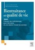 Michel Schmitt - Bientraitance et qualité de vie - Tome 1, Prévenir les maltraitance pour des soins et une relation d'aide humanistes.