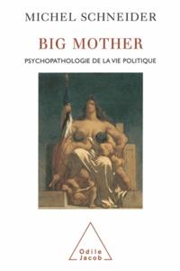 Michel Schneider - Big mother - Psychopathologie de la vie politique.