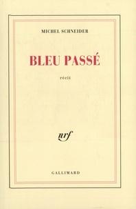 Michel Schneider - Bleu passé.