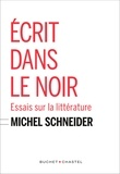 Michel Schneider - Ecrit dans le noir - Essais sur la littérature.