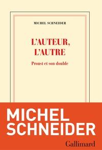 Michel Schneider - L'auteur, l'autre - Proust et son double.