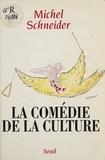 Michel Schneider - La comédie de la culture.