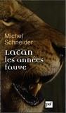 Michel Schneider - Lacan, les années fauve.