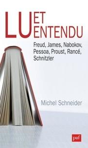 Michel Schneider - Lu et entendu - Freud, James, Nabokov, Pessoa, Proust, Rancé, Schnitzler.